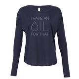 I Have an OIL for That (minimal style) - Drapey 2x1 Long Sleeve Top Essential Oil Style young living tshirts funny oil shirts popular oil shirts doterra tshirts convention shirts