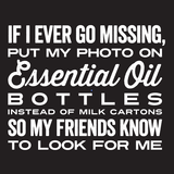 If I Ever Go Missing - Tank Essential Oil Style young living tshirts funny oil shirts popular oil shirts doterra tshirts convention shirts