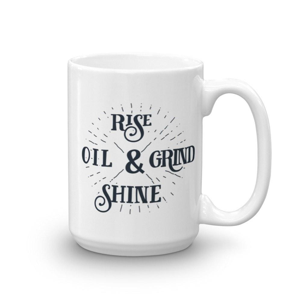 15oz Mug - Rise & Shine / Oil & Grind Essential Oil Style young living tshirts funny oil shirts popular oil shirts doterra tshirts convention shirts