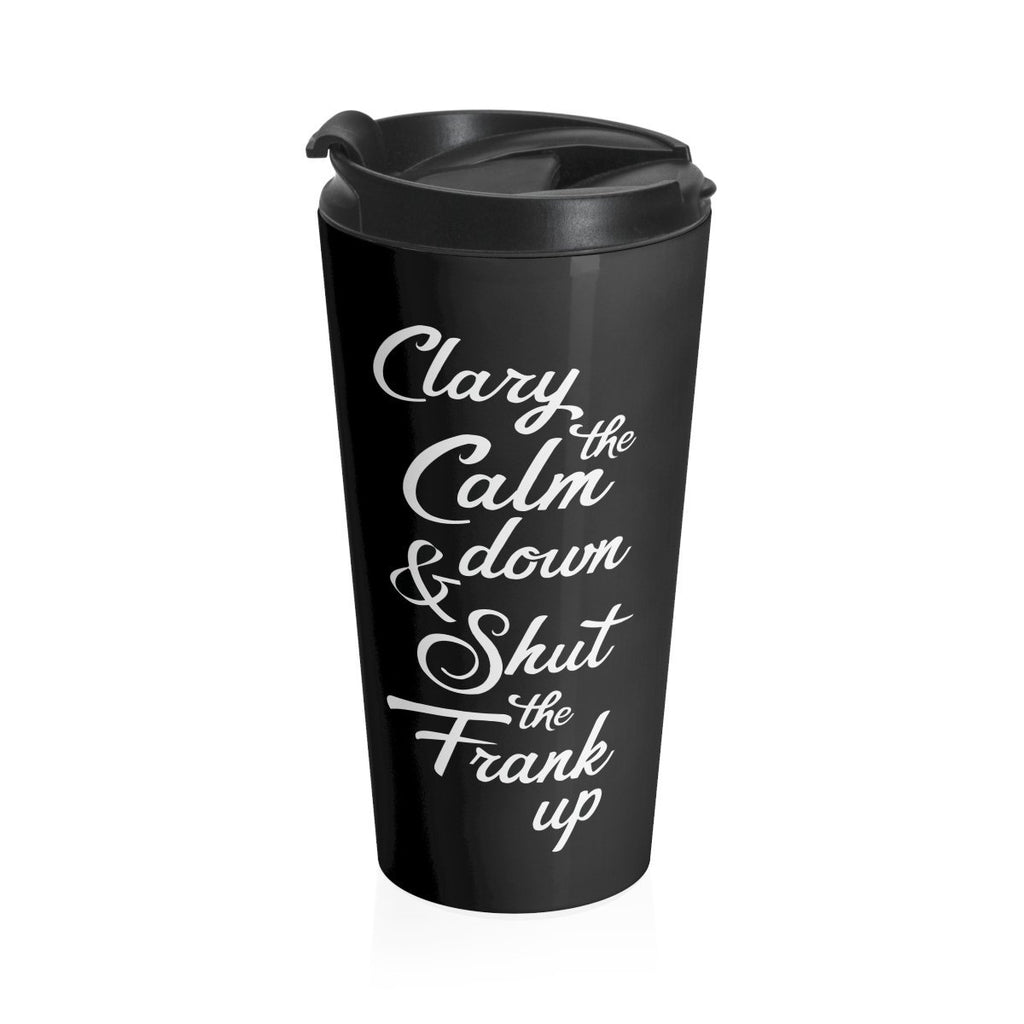 15oz Stainless Steel Travel Mug - Clary the Calm Down Essential Oil Style young living tshirts funny oil shirts popular oil shirts doterra tshirts convention shirts