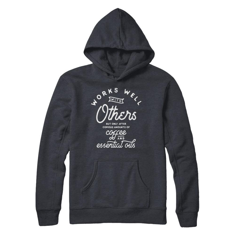 Works Well with Others - Unisex Pullover Hoodie Essential Oil Style young living tshirts funny oil shirts popular oil shirts doterra tshirts convention shirts