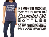 If I Ever Go Missing - Slim Crew Essential Oil Style young living tshirts funny oil shirts popular oil shirts doterra tshirts convention shirts