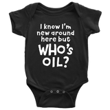 BABY ONESIE - I know I'm new around here but WHO's OIL? Essential Oil Style young living tshirts funny oil shirts popular oil shirts doterra tshirts convention shirts