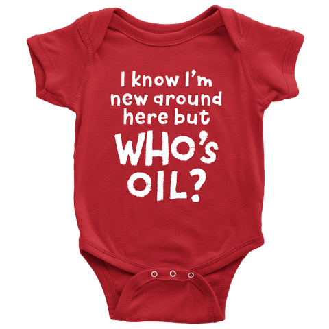BABY ONESIE - I know I'm new around here but WHO's OIL?