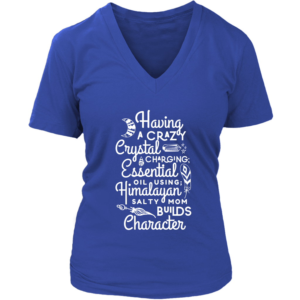 Having a Crazy Mom Builds Character - V-Neck up to 4XL Essential Oil Style young living tshirts funny oil shirts popular oil shirts doterra tshirts convention shirts