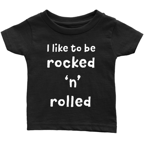 BABY TEE - I Like to be Rocked 'n' Rolled