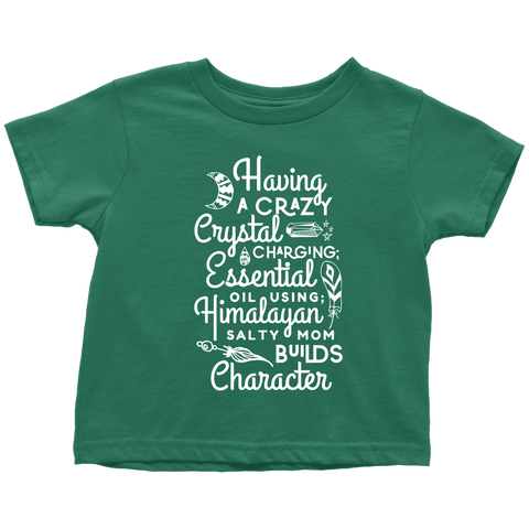 TODDLER TEE - Having a Crazy Mom Builds Character