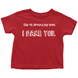 TODDLER TEE - Say Oil Around My Mom, I DARE YOU. Essential Oil Style young living tshirts funny oil shirts popular oil shirts doterra tshirts convention shirts