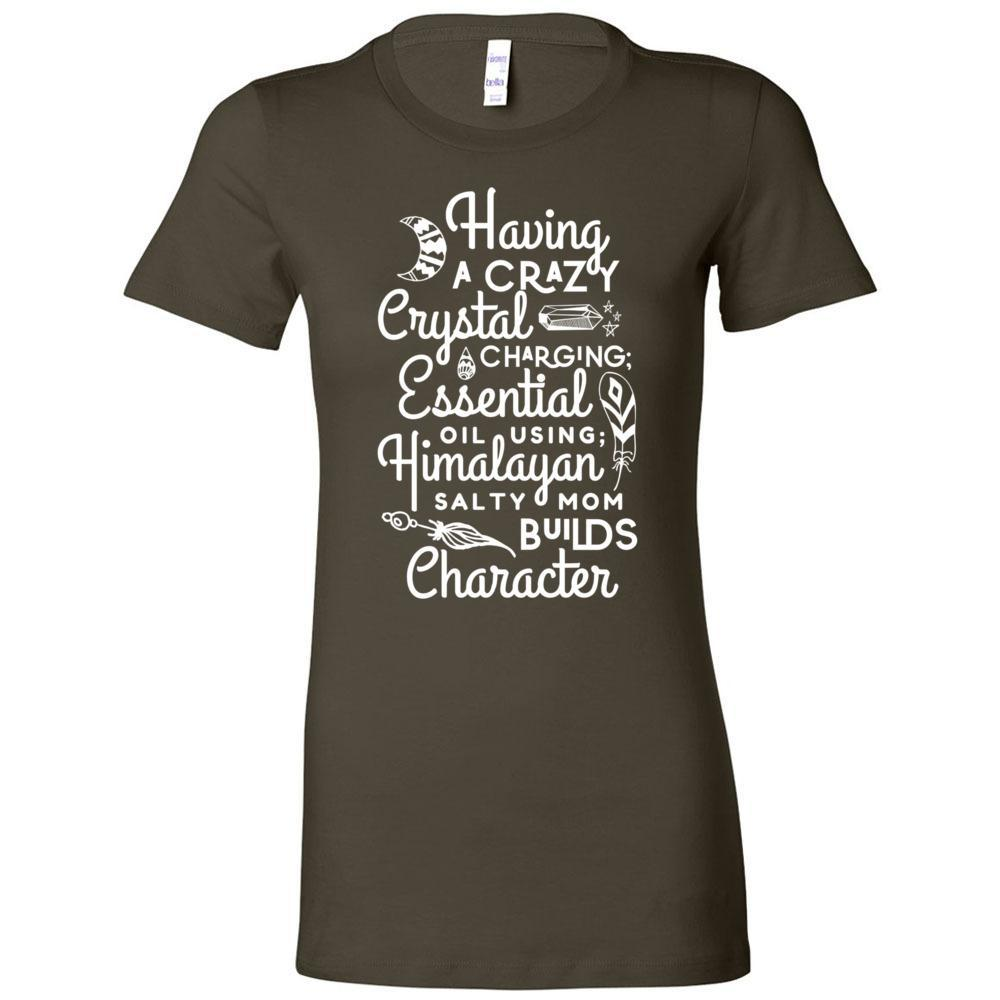 Having a Crazy Mom Builds Character - Slim Fitted Crew | 13 Colors Essential Oil Style young living tshirts funny oil shirts popular oil shirts doterra tshirts convention shirts