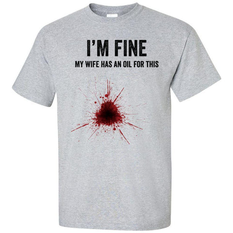 I'm Fine My Wife Has an Oil for This - Ultra Cotton Crew | 3 Colors | 5XL