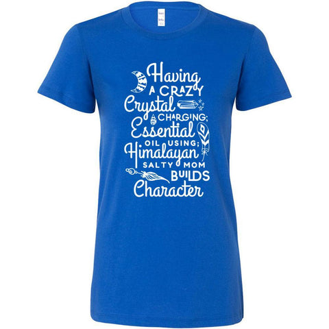 Having a Crazy Mom Builds Character - Slim Fitted Crew | 13 Colors