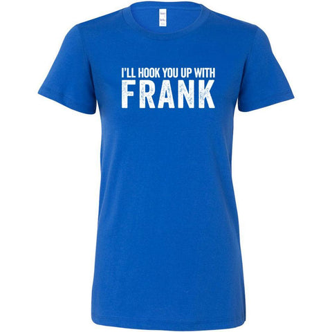 I'll Hook You Up with Frank - Slim Fitted Crew