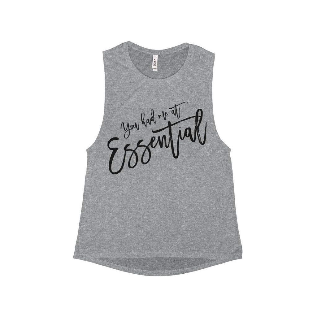 You had me at Essential - Women's Flowy Scoop Muscle Tank Essential Oil Style young living tshirts funny oil shirts popular oil shirts doterra tshirts convention shirts