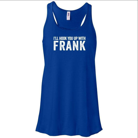 I'll Hook You Up with Frank - Women's Flowy Racerback Tank