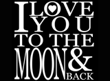 "I Love you to the moon and back   3-1/4""  Black #639 or White #594 Fused Glass Decal"