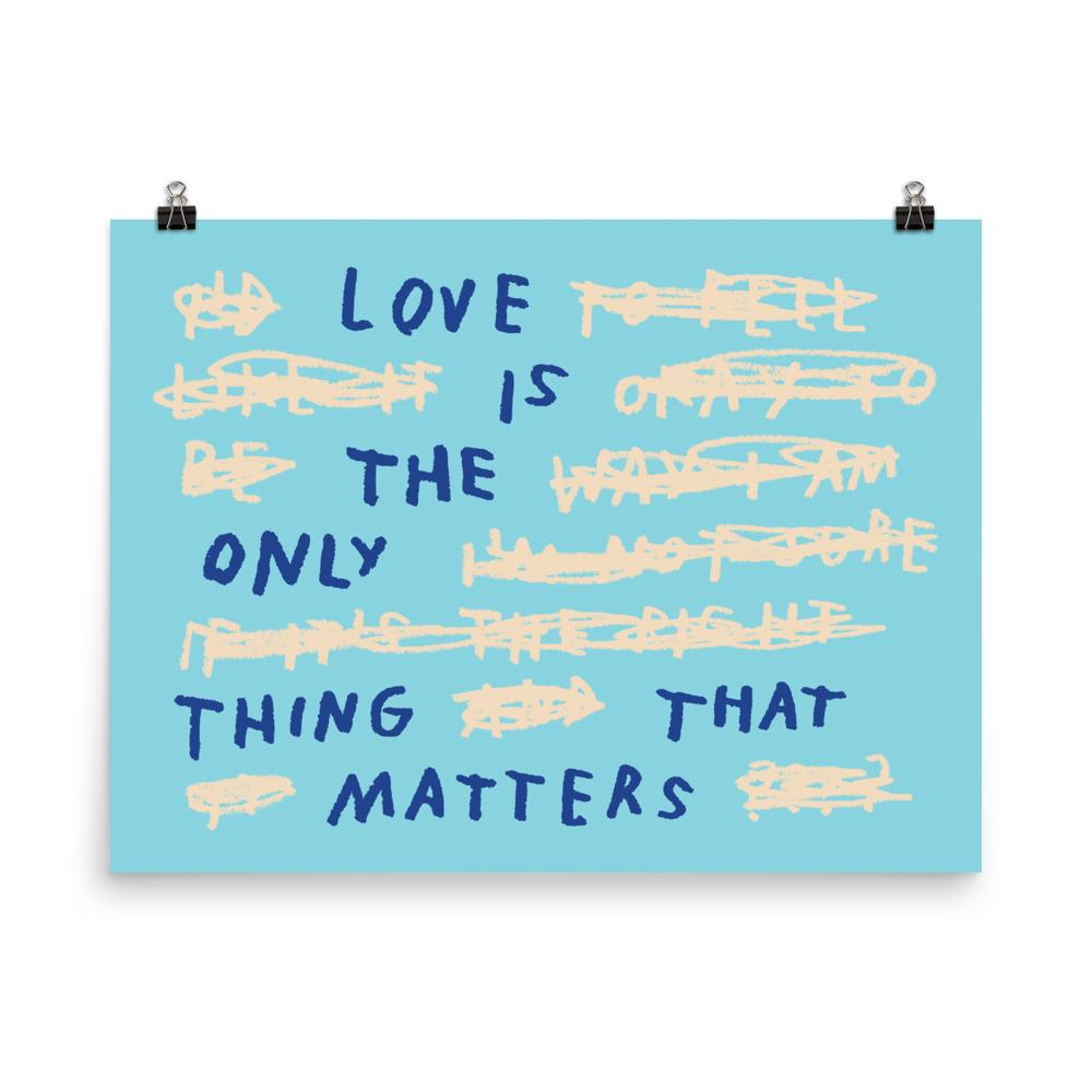 Love Is The Only Thing That Matters Print 18×24 / Blue ADAMJK
