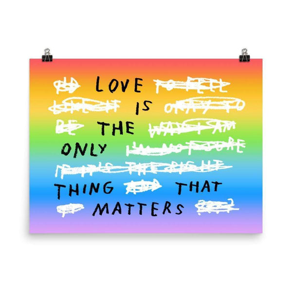 Love Is The Only Thing That Matters Print 18×24 / Rainbow ADAMJK
