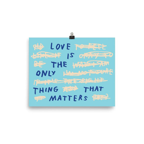 Love Is The Only Thing That Matters Print 8×10 / Blue ADAMJK