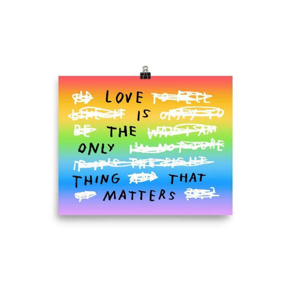 Love Is The Only Thing That Matters Print 8×10 / Rainbow ADAMJK