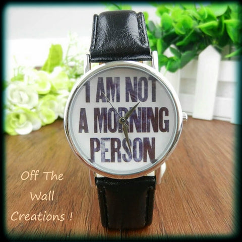 """I am not a morning person"" Watch - Hot Trendy New Expressive Watch - White/Black"