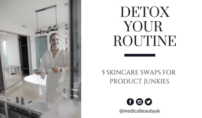 Detox Your Skincare Routine: 5 Simple Swaps for Product Junkies