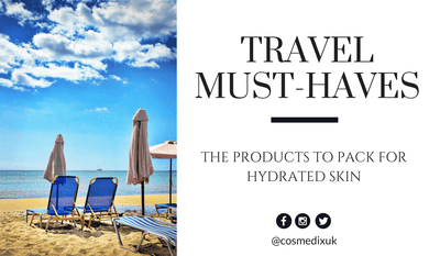 Travel Must-Haves: The Products to Pack for Maximum Skin Hydration