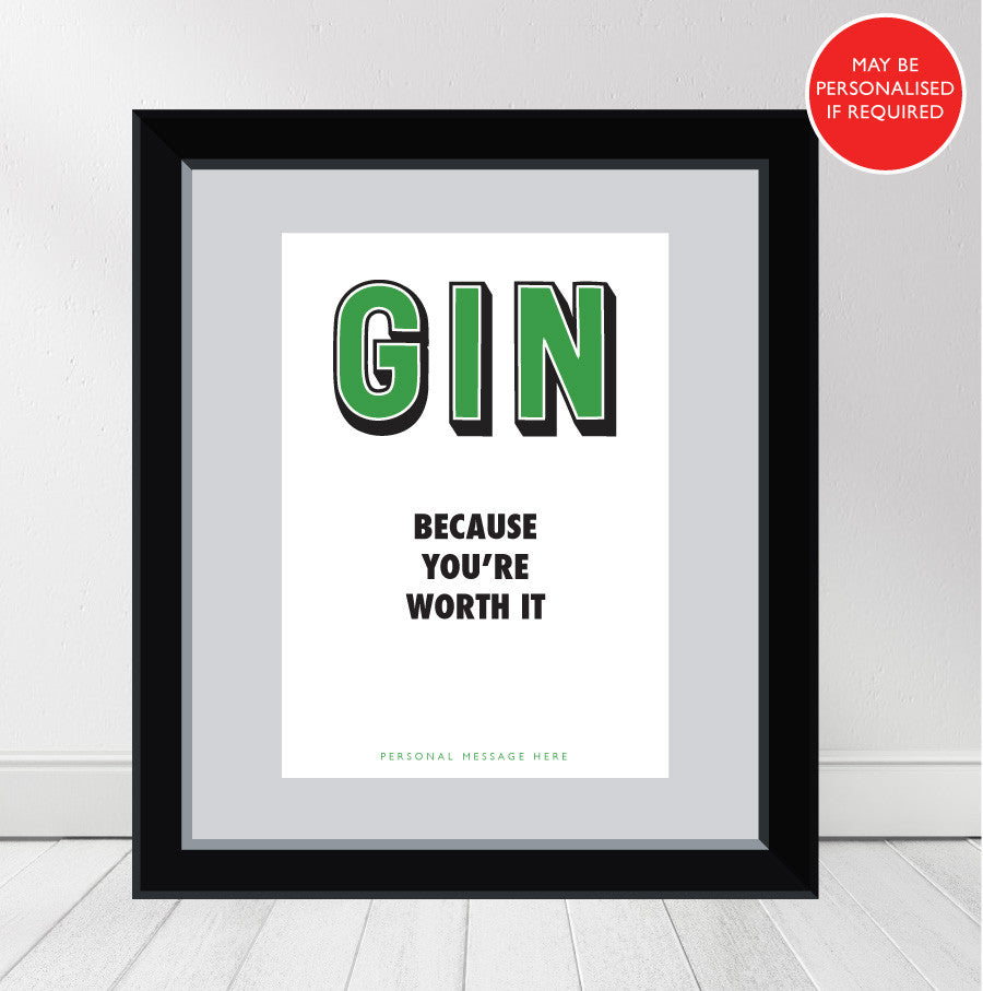 """GIN - Because You're Worth It!"" Personalised Print"