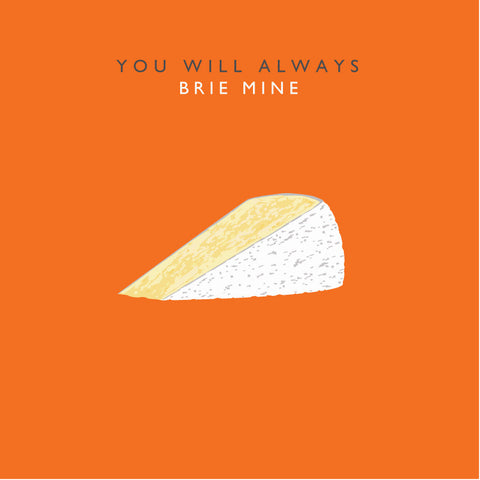 You Will Always Brie Mine