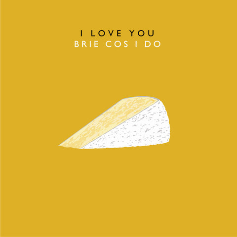 I Love You Brie Cos I Do