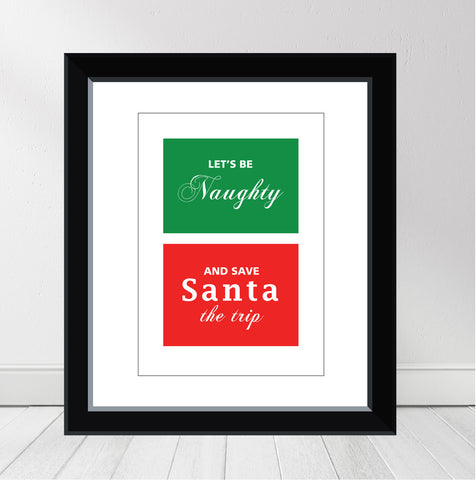 'Let's be Naughty and Save Santa the Trip' Personalised Print
