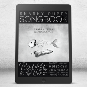 Bad Kids To The Back - Snarky Puppy Songbook [eBook]