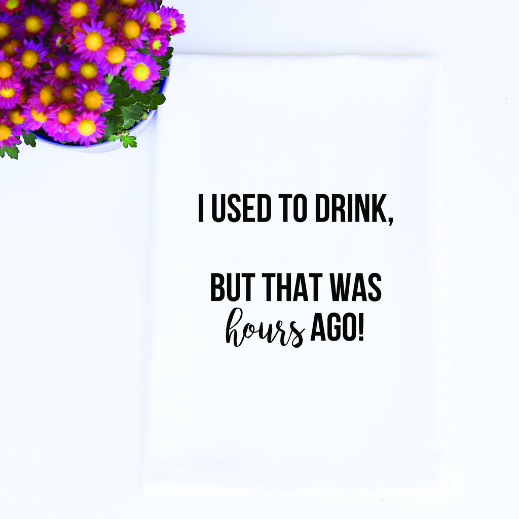 Tea Towels- I Used to Drink
