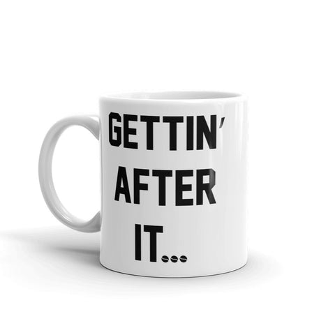 The 'Gettin' After It' Mug