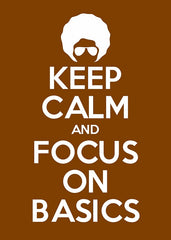 Keep calm and focus on basics