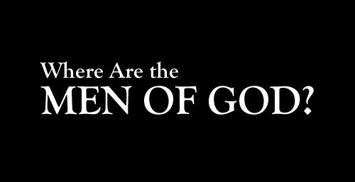 Where are the Men of God?
