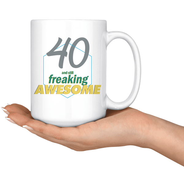 40 And Still Freaking Awesome - 40th Birthday Coffee Mug - Great Gift For Men and Women Celebrating 40 Years Old Birthday - Meaningful For Someone Reaching Fortieth Birthday. - SPCML