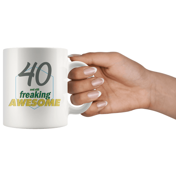 40 And Still Freaking Awesome - 40th Birthday Coffee Mug - Great Gift For Men and Women Celebrating 40 Years Old Birthday - Meaningful For Someone Reaching Fortieth Birthday. - SPCM