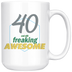 40 And Still Freaking Awesome - 40th Birthday Coffee Mug - Great Gift For Men and Women Celebrating 40 Years Old Birthday - Meaningful For Someone Reaching Fortieth Birthday.