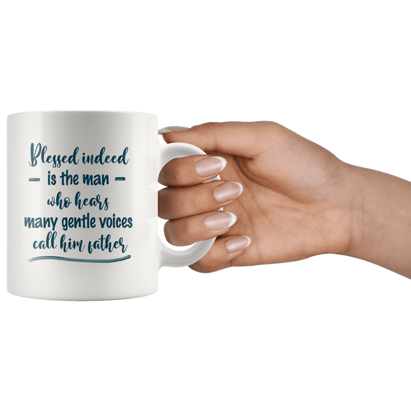 Great Coffee Mug For Father - Blessed Indeed Is The Man Who Hears Many Gentle Voices Call Him Father - SPCM