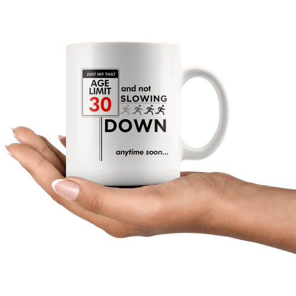 Just Hit That Age Limit 30 - 30th Birthday Coffee Mug - Great Gift For Men and Women Celebrating 30 Years Old Birthday - Meaningful Thirtieth Birthday Present. - SPCM