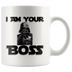 I Am Your Boss Coffee Mug - Coffee Cups Gift Idea For Men or Women Boss