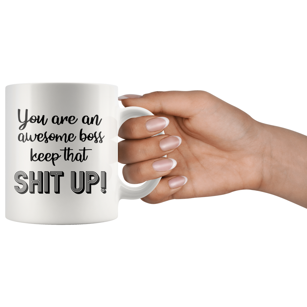 You are An Awesome Boss Keep That Shit Up Coffee Mug - Coffee Cups Gift Idea For Men or Women Boss