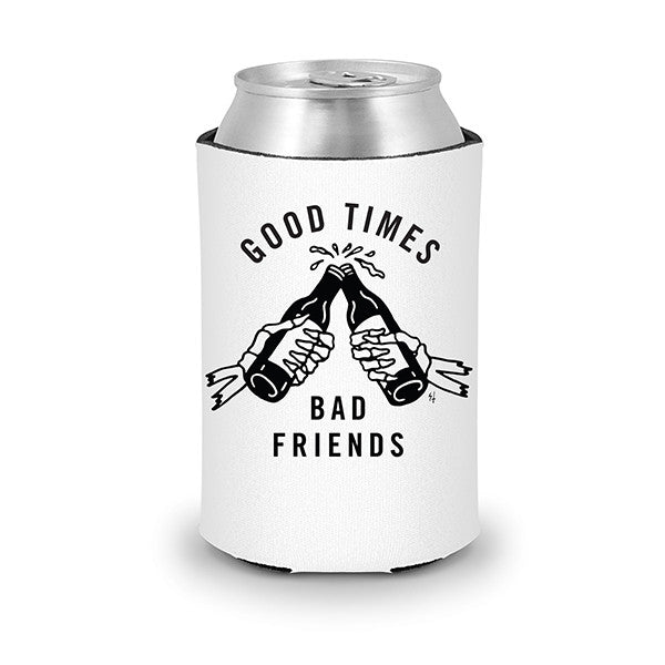 Good Times Bad Friends Koozie