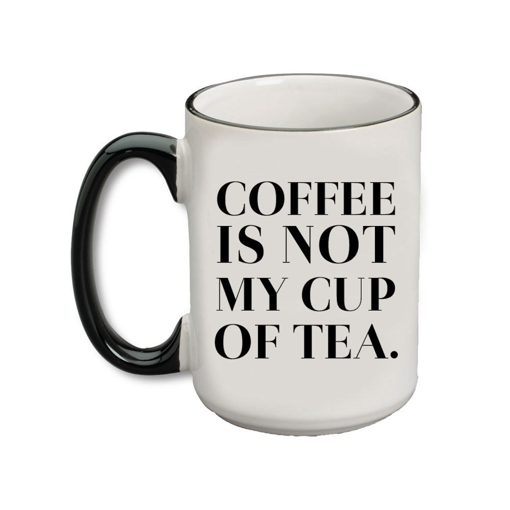 coffee is not my cup of tea a cup of quotes. Black Bedroom Furniture Sets. Home Design Ideas