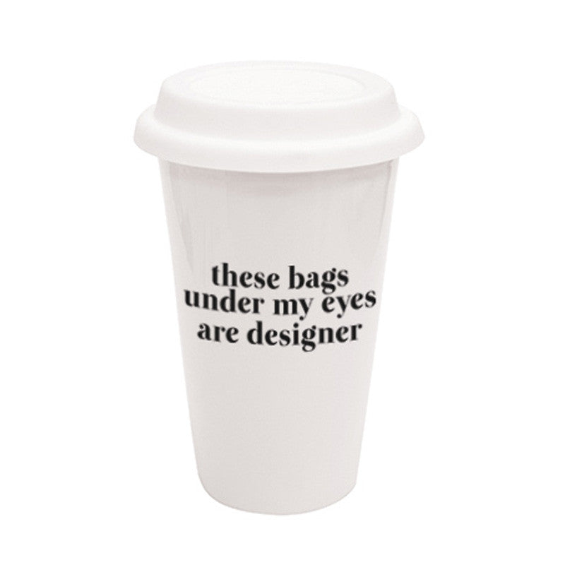 these bags under my eyes are designer travel mug a cup of quotes