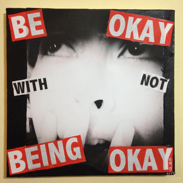 Day 108- Be Okay with not Being Okay- Tribute to Barbara Kruger