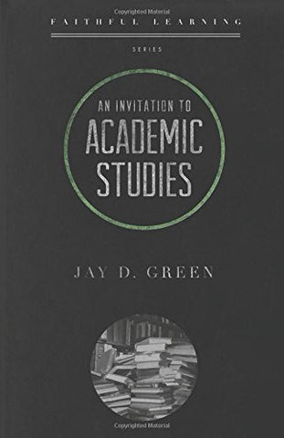 An Invitation to Academic Studies (Faithful Learning)