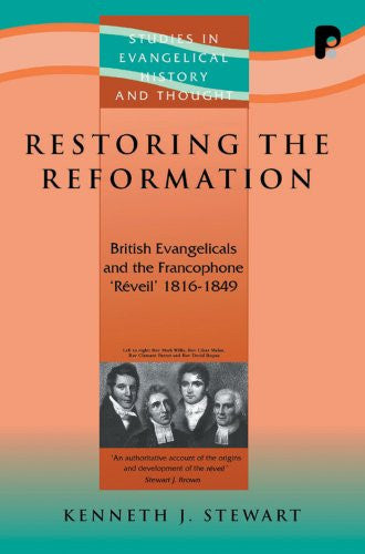 Restoring the Reformation: British Evangelicalism and the Francophone 'Reveil' 1816-1849