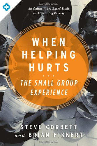 When Helping Hurts: The Small Group Experience