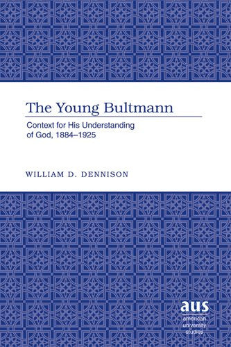 The Young Bultmann: Context for His Understanding of God, 1884-1925